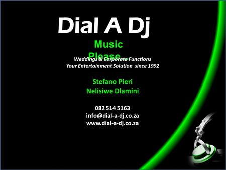 Music Please... Weddings & Corporate Functions Your Entertainment Solution since 1992 Stefano Pieri Nelisiwe Dlamini 082 514 5163