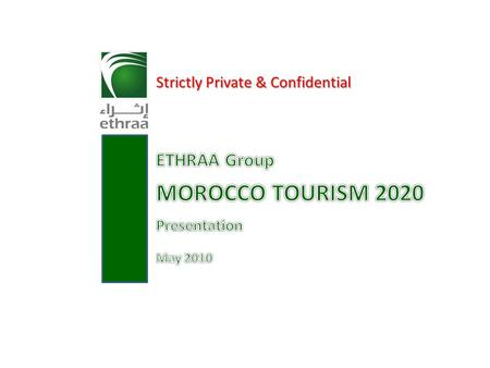 1 Strictly Private & Confidential. 2 Submitted to: H.E. Yassir Zenagui Minister of Tourism & Handicraft Kingdom of Morocco Disclaimer This presentation.