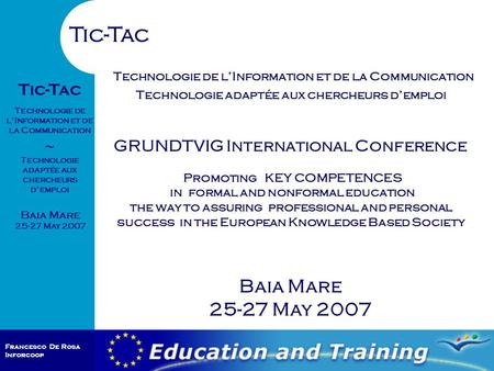 Francesco De Rosa Inforcoop Baia Mare 25-27 May 2007 Tic-Tac Technologie de l'Information et de la Communication ~ Technologie adaptée aux chercheurs d'emploi.