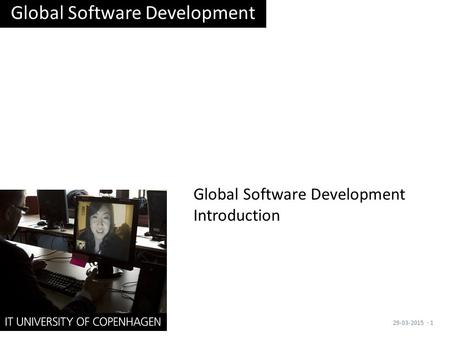 Global Software Development Introduction Global Software Development 29-03-2015· 1.