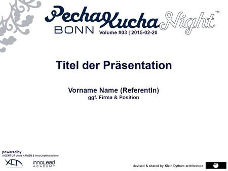 Devised & shared by Klein Dytham architecture Titel der Präsentation Vorname Name (ReferentIn) ggf. Firma & Position powered by: AGENTUR ohne NAMEN & InnoLead.