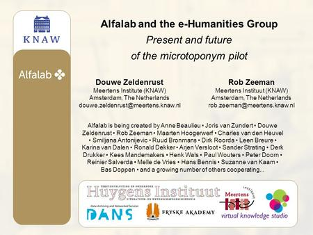 Alfalab and the e-Humanities Group Present and future of the microtoponym pilot Rob Zeeman Meertens Instituut (KNAW) Amsterdam, The Netherlands