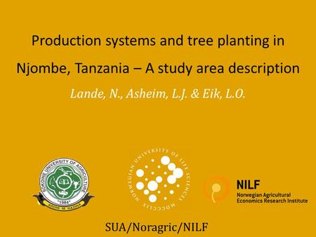Lande, N., Asheim, L.J. & Eik, L.O. Production systems and tree planting in Njombe, Tanzania – A study area description SUA/Noragric/NILF.