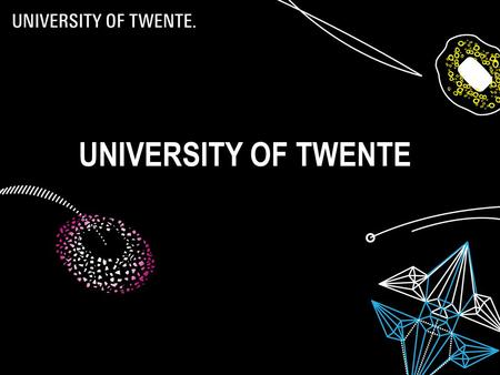 30/03/20151 UNIVERSITY OF TWENTE. CONTENT  History  Profile  Organization structure  Education  Facts & figures  Collaboration 2.