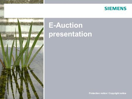 Copyright © Siemens AG 2010. Alle Rechte vorbehalten E-Auction presentation Protection notice / Copyright notice.