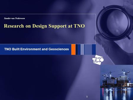 TNO Built Environment and Geosciences 1 Research on Design Support at TNO Sander van Nederveen.