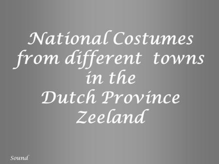 National Costumes from different towns in the Dutch Province Zeeland Sound.