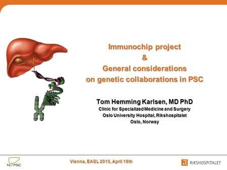 Immunochip project & General considerations on genetic collaborations in PSC Tom Hemming Karlsen, MD PhD Clinic for Specialized Medicine and Surgery Oslo.