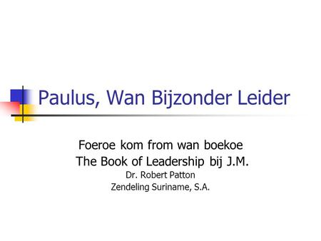 Paulus, Wan Bijzonder Leider Foeroe kom from wan boekoe The Book of Leadership bij J.M. Dr. Robert Patton Zendeling Suriname, S.A.