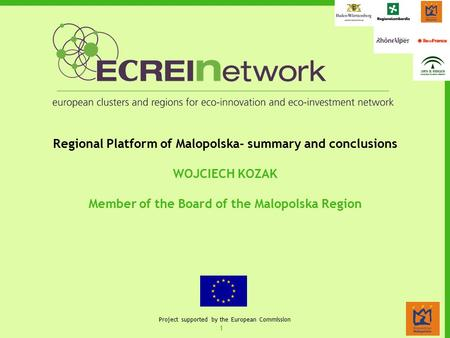 1 Project supported by the European Commission Regional Platform of Malopolska- summary and conclusions WOJCIECH KOZAK Member of the Board of the Malopolska.