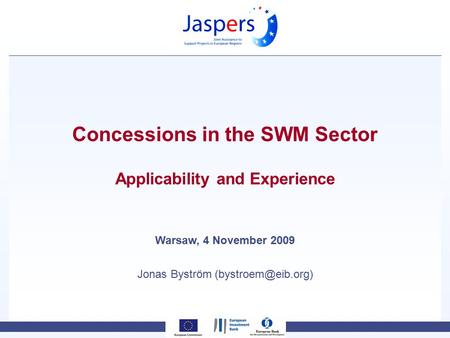 Concessions in the SWM Sector Applicability and Experience Warsaw, 4 November 2009 Jonas Byström
