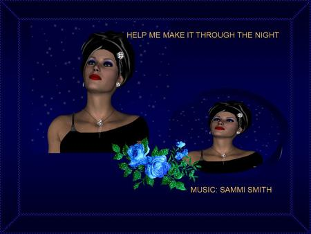 HELP ME MAKE IT THROUGH THE NIGHT MUSIC: SAMMI SMITH.