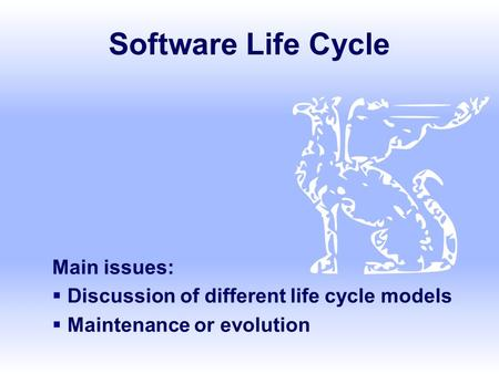 Software Life Cycle Main issues:  Discussion of different life cycle models  Maintenance or evolution.