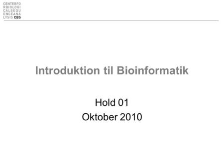 Introduktion til Bioinformatik Hold 01 Oktober 2010.