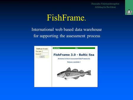 Danmarks Fiskeriundersøgelser Afdeling for Havfiskeri FishFrame. International web based data warehouse for supporting the assessment process.