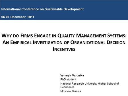 International Conference on Sustainable Development 05-07 December, 2011 W HY DO F IRMS E NGAGE IN Q UALITY M ANAGEMENT S YSTEMS : A N E MPIRICAL I NVESTIGATION.