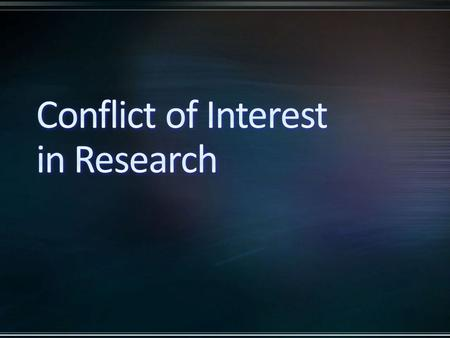 Conflict of Interest (COI) Objectives: Provide an overview of financial conflict of interest (FCOI) related to research activities at Gillette Describe.