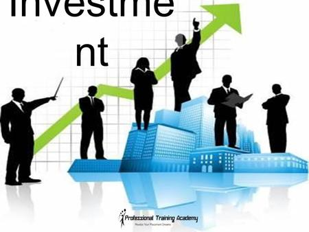 Investme nt. What is Investment? Money you earn is partly spent and the rest saved for meeting futures expenses.