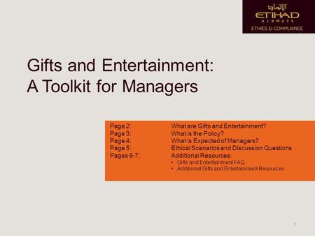 Gifts and Entertainment: A Toolkit for Managers Page 2: What are Gifts and Entertainment? Page 3: What is the Policy? Page 4:What is Expected of Managers?