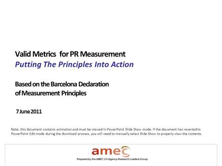 Prepared by the AMEC US Agency Research Leaders Group Valid Metrics for PR Measurement Putting The Principles Into Action Based on the Barcelona Declaration.