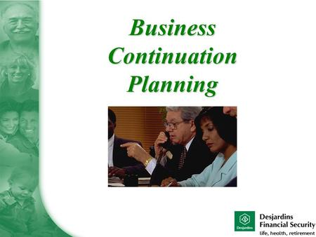 Business Continuation Planning.  Is the business readily marketable?  Can the assets be easily converted to cash for the benefit of your family?  Is.