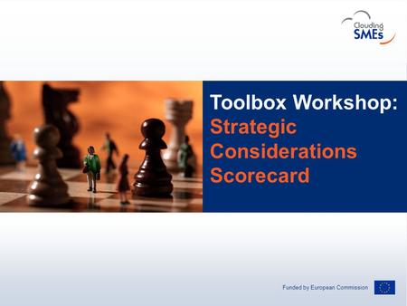 Funded by European Commission Andreas Hermsdorf / pixelio.de Toolbox Workshop: Strategic Considerations Scorecard.