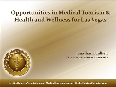 Medical <strong>Tourism</strong> 101 – Renee Marie Stephano – Medical <strong>Tourism</strong> Association Opportunities in Medical <strong>Tourism</strong> & Health <strong>and</strong> Wellness for Las Vegas Jonathan.