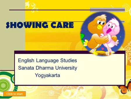 SHOWING CARE English Language Studies Sanata Dharma University Yogyakarta Click to start.