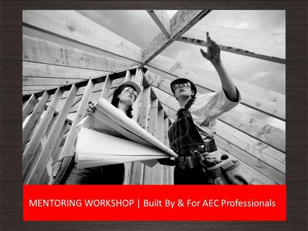 MENTORING WORKSHOP | Built By & For AEC Professionals.