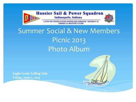 Summer Social & New Members Picnic 2013 Photo Album Eagle Creek Sailing Club Friday, June 7, 2013.