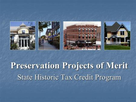 Preservation Projects of Merit State Historic Tax Credit Program.