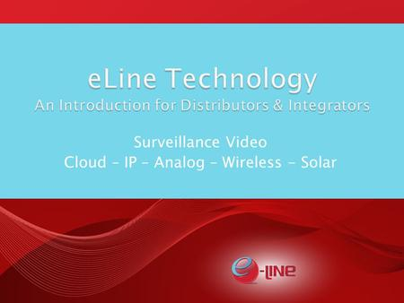 Surveillance Video Cloud – IP – Analog – Wireless - Solar.
