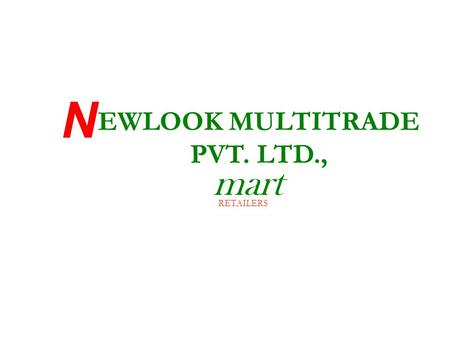 Mart EWLOOK MULTITRADE PVT. LTD., N RETAILERS. COMPANY PROFILE Head quarters: Surat, Gujarat, India Founder name: Gopal Shekavath * International Human.
