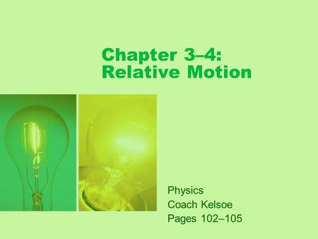 Chapter 3–4: Relative Motion Physics Coach Kelsoe Pages 102–105.