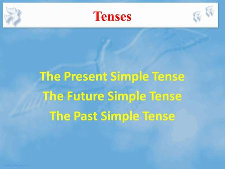 Tenses The Present Simple Tense The Future Simple Tense The Past Simple Tense.