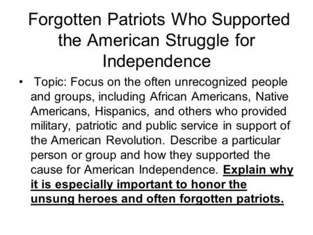 Forgotten Patriots Who Supported the American Struggle for Independence Topic: Focus on the often unrecognized people and groups, including African Americans,