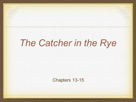 The Catcher in the Rye Chapters 13-15.