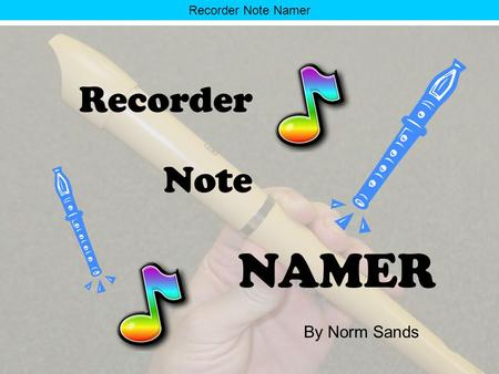 Recorder Note Namer Recorder Note NAMER By Norm Sands.