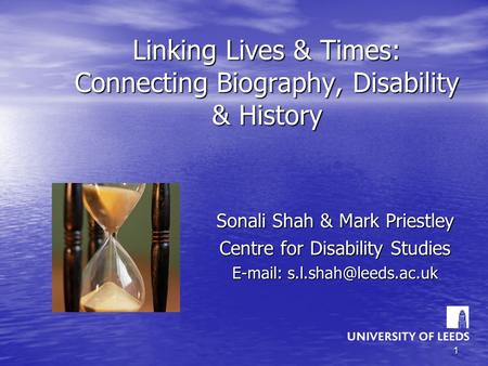 1 Linking Lives & Times: Connecting Biography, Disability & History Sonali Shah & Mark Priestley Centre for Disability Studies