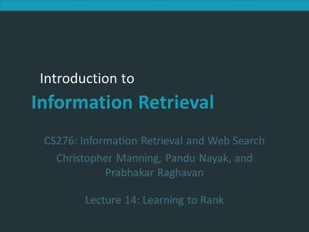 Introduction to Information Retrieval Introduction to Information Retrieval CS276: Information Retrieval and Web Search Christopher Manning, Pandu Nayak,