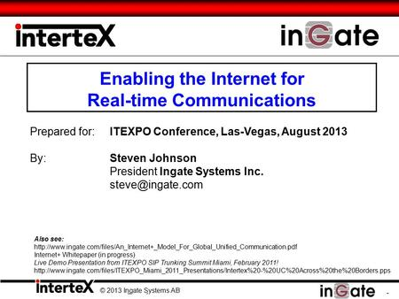 © 2013 Ingate Systems AB 1 Prepared for:ITEXPO Conference, Las-Vegas, August 2013 By: Steven Johnson President Ingate Systems Inc. Also.