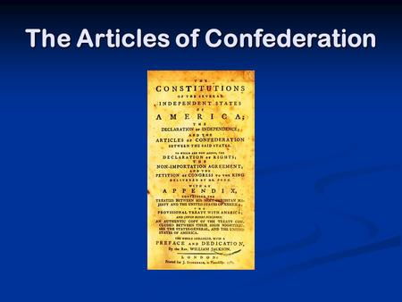 The Articles of Confederation. A. What were they?