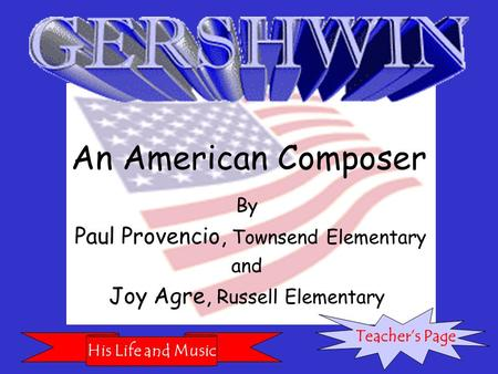 An American Composer By Paul Provencio, Townsend Elementary and Joy Agre, Russell Elementary His Life and Music Teacher's Page.