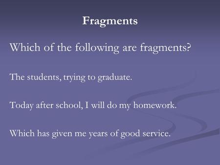 Which of the following are fragments?