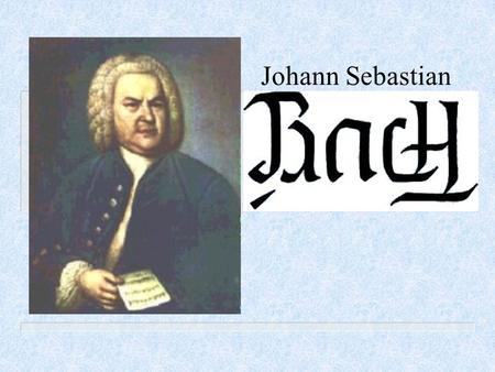 Johann Sebastian. Johann Sebastian Bach was born in 1685 in the town of Eisenach, Germany. He was the 8 th child born into a family with a long history.