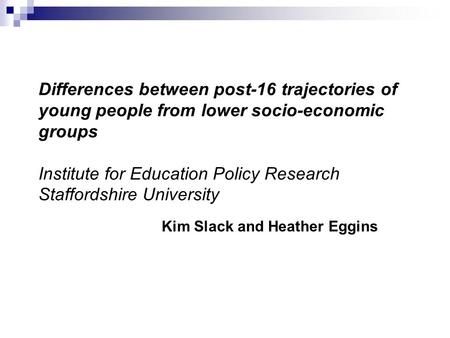 Differences between post-16 trajectories of young people from lower socio-economic groups Institute for Education Policy Research Staffordshire University.