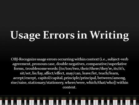 Usage Errors in Writing OBJ-Recognize usage errors occurring within context (i.e., subject-verb agreement, pronoun case, double negatives, comparative/superlative.