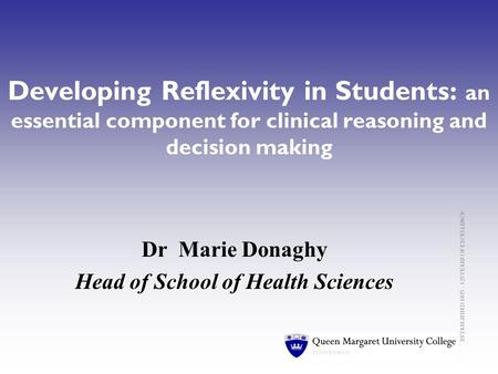 ESTABLISHED 1875 – 125 YEARS OF EXCELLENCE Developing Reflexivity in Students: an essential component for clinical reasoning and decision making Dr Marie.
