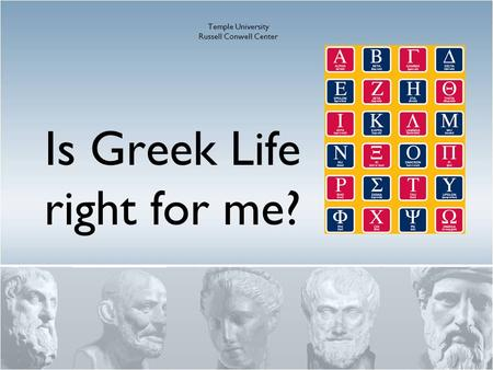 Is Greek Life right for me? Temple University Russell Conwell Center.