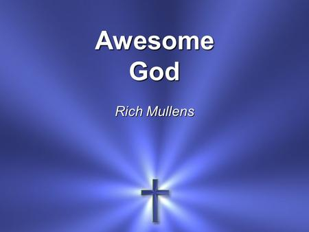 Awesome God Rich Mullens. When He rolls up His sleeves He ain't just puttin' on the ritz Our God is an awesome God.